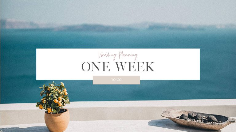 What to do one week to go before your wedding