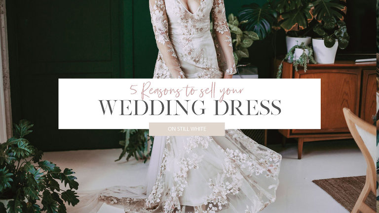 Reasons to sell your wedding dress on Still White